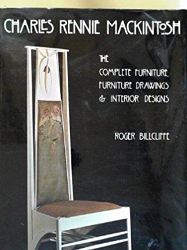 Charles Rennie Mackintosh: The Complete Furniture, Furniture Drawings & Interior Designs: ...