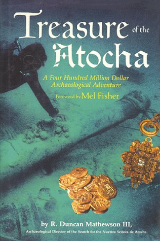 Treasure of the Atocha: A Four Hundred Million Dollar Archaeological Adventure - Signed By Author