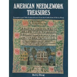 9780525245148: American Needlework Treasures: Samplers and Silk Embroideries from the Collection of Betty Ring