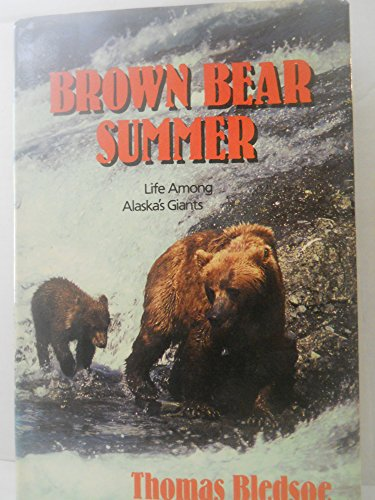 Brown Bear Summer: Life Among Alaska's Giants