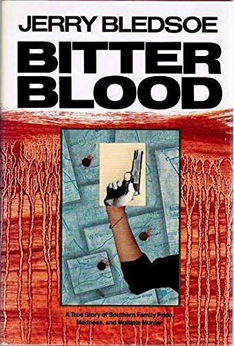 Bitter Blood: A True Story of Southern Family Pride, Madness, and Multiple Murder [SIGNED]
