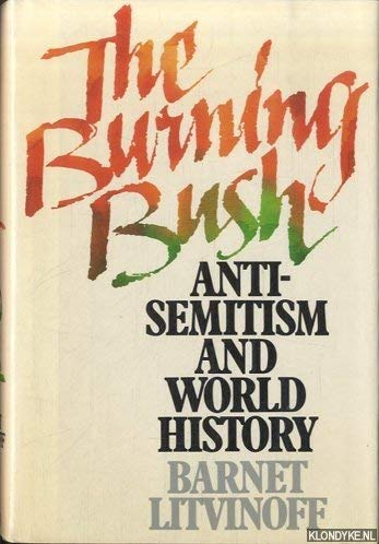 9780525246022: The Burning Bush:Anti-Sematism and World History