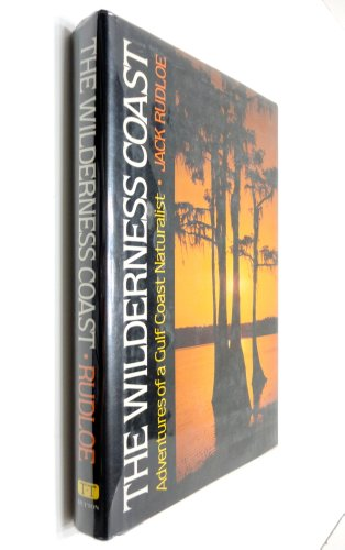 The Wilderness Coast; Adventures of a Gulf Coast Naturalist