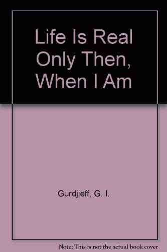 "Life Is Real Only Then, When ""I am"" [All And Everything / Third Series] (0525246177) by G. I. Gurdjieff"