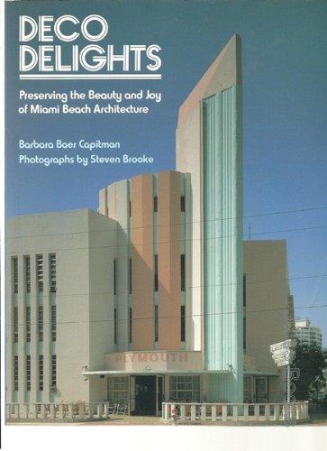 Deco Delights:Preseving the Beauty and Joy of Miami Beach Architecture: Capitman, Barbara Baer