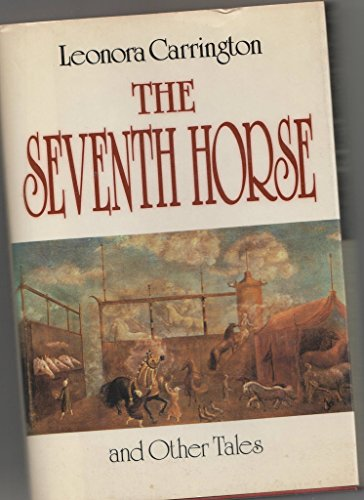 9780525246510: Carrington Leonora : Seventh Horse and Other Tales (Hbk)