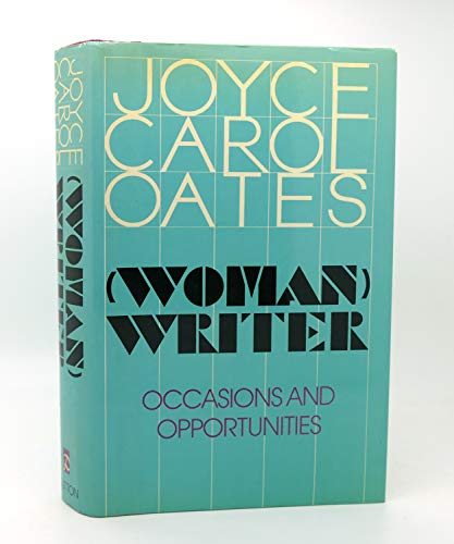 Woman Writer: Occasions and Opportunities: Oates, Joyce Carol