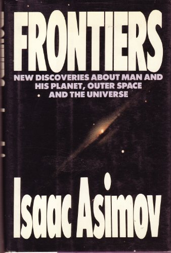 Frontiers: New Discoveries About Man and His: Asimov, Isaac
