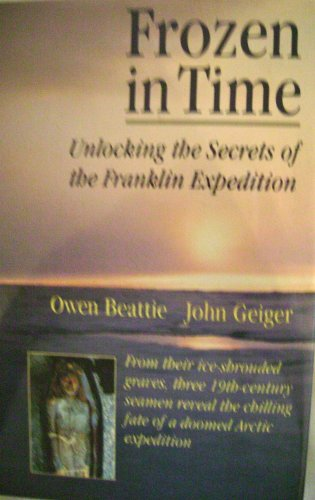 9780525246855: Frozen in Time: Unlocking the Secrets of the Franklin Expedition