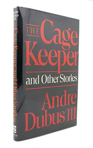 The Cage Keeper and Other Stories: Dubus III, Andre
