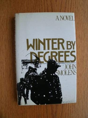 Winter by Degrees: A Novel: Smolens, John