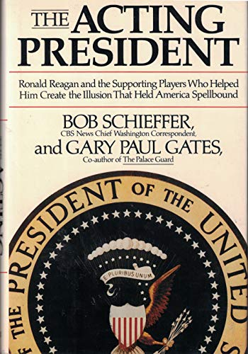 The Acting President: Ronald Reagan and the: Schieffer, Bob; Gates,