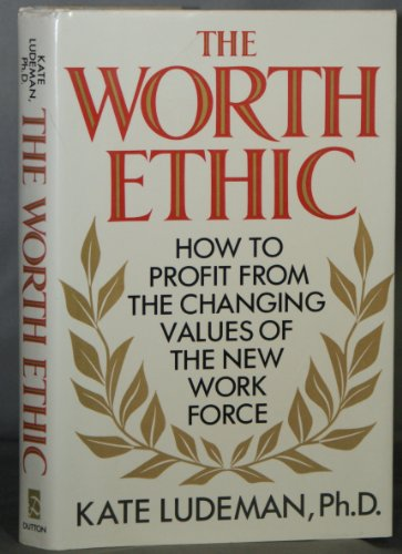 The Worth Ethic: How to Profit from the Changing Values of the New Work Force: Ludeman, Kate