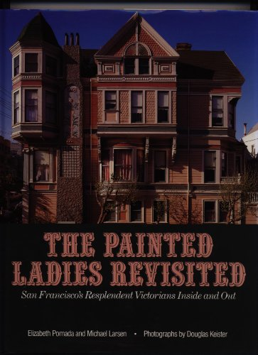 The Painted Ladies Revisited: San Francisco's Resplendent Victorians Inside and Out: Pomada, ...