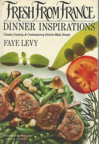 Fresh from France: Dinner Inspirations - Classic, Country & Contemporary Entrees Made Simple (0525248145) by Levy, Faye