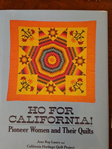 Ho for California! Pioneer Women and Their Quilts