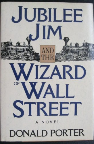 Jubilee Jim and the Wizard of Wall Street: Porter, Donald