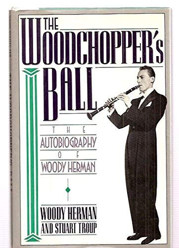 9780525248538: Woodchopper's Ball: The Autobiography of Woody Herman