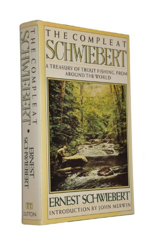 9780525248927: The Compleat Schwiebert: A Treasury of Trout Fishing From Around the World