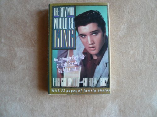 9780525249023: The Boy Who Would Be King : An Intimate Portrait of Elvis Presley by His Cousin