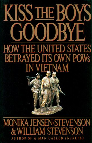 Kiss The Boys Goodbye. How the United States Betrayed Its Own POWs in Vietnam