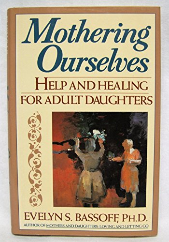 9780525249382: Mothering Ourselves: Help and Healing for Adult Daughters