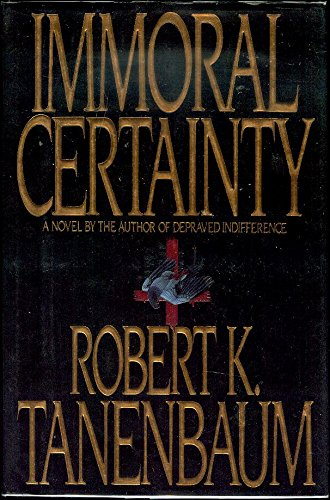 Immoral Certainty ***SIGNED***: Robert K. Tanenbaum