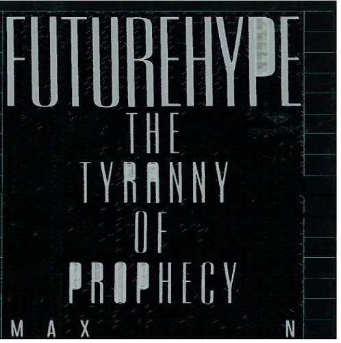 Futurehype: The Tyranny of Prophecy: Max Dublin