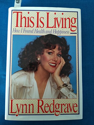 This Is Living : How I Found Health and Happiness: Redgrave, Lynn