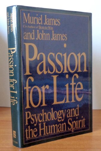 Passion for Life: Psychology and the Human Spirit: James, Muriel; James, John