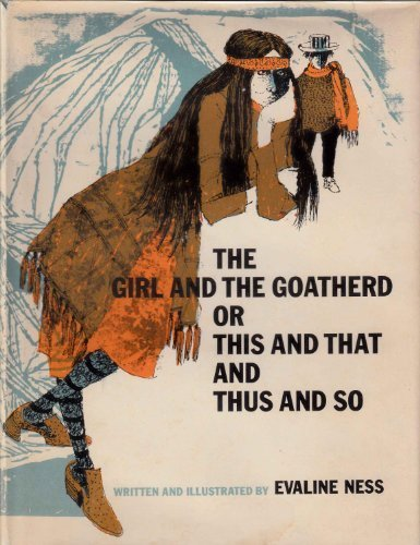 The Girl and the Goatherd or this and That and Thus and So: Ness, Evaline