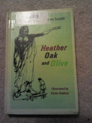 Heather, Oak, and Olive; Three Stories: Rosemary Sutcliff