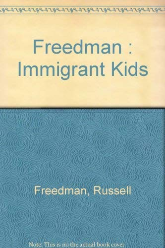 9780525325383: Freedman : Immigrant Kids