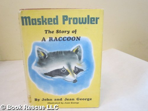 Masked Prowler the Story of a Raccoon: George J