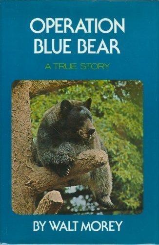 Operation Blue Bear A True Story: Walt Morey