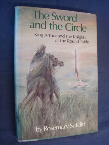 9780525405856: The Sword and the Circle: King Arthur and the Knights of the Round Table