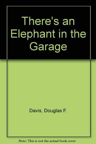 There's an Elephant in the Garage: Davis, Douglas F.; Kellogg, Steven