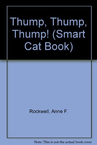 Thump Thump Thump: (A Smart Cat Book.): Anne Rockwell