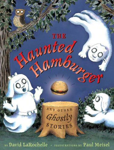 The Haunted Hamburger and Other Ghostly Stories: David LaRochelle