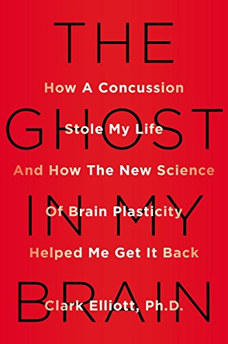 9780525426561: The Ghost in My Brain: How a Concussion Stole My Life and How the New Science of Brain Plasticity Helped Me Get it Back