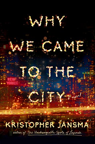 9780525426608: Why We Came to the City: A Novel