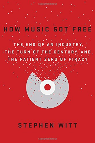 9780525426615: How Music Got Free: The End of an Industry, the Turn of the Century, and the Patient Zero of Piracy