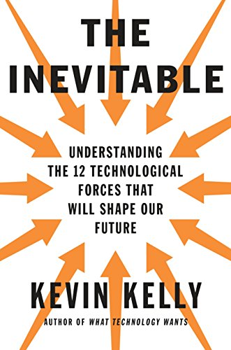 9780525428084: The Inevitable: Understanding the 12 Technological Forces That Will Shape Our Future