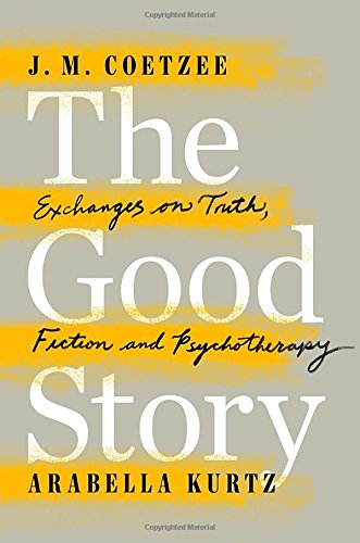 9780525429517: The Good Story: Exchanges on Truth, Fiction and Psychotherapy