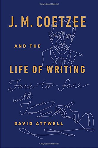 9780525429616: J. M. Coetzee and the Life of Writing: Face to Face with Time