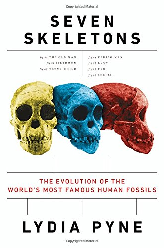 9780525429852: Seven Skeletons: The Evolution of the World's Most Famous Human Fossils