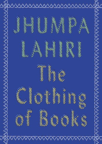 The Clothing of Books 9780525432753 How do you clothe a book? In this deeply personal reflection, Pulitzer Prize–winning author Jhumpa Lahiri explores the art of the book j