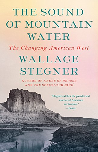 The Sound of Mountain Water: The Changing American West: Wallace Stegner