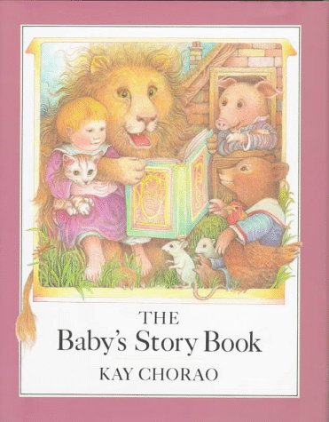 The Baby's Story Book: Kay Chorao
