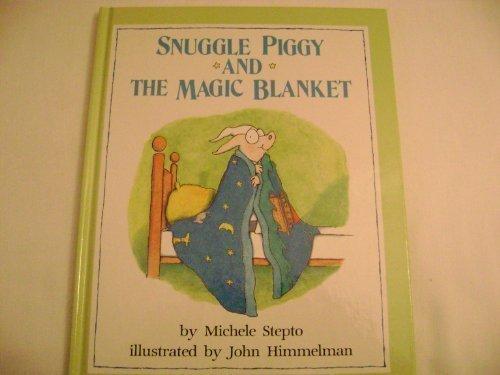 Snuggle Piggy and the Magic Blanket: Michele Stepto